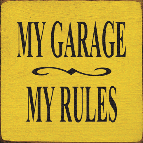 Family & Friend Sign...My Garage My Rules