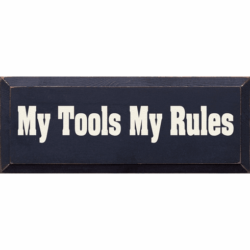 Family & Friend Sign...My Tools My Rules
