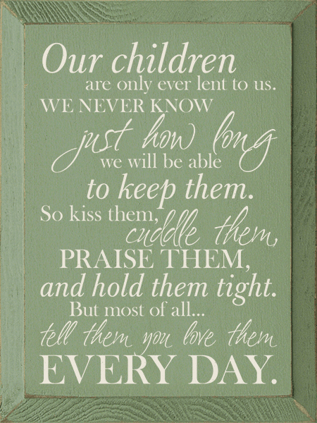 Family & Friend Sign...Our Children Are Only Ever Lent To Us. We Never Know Just How Long