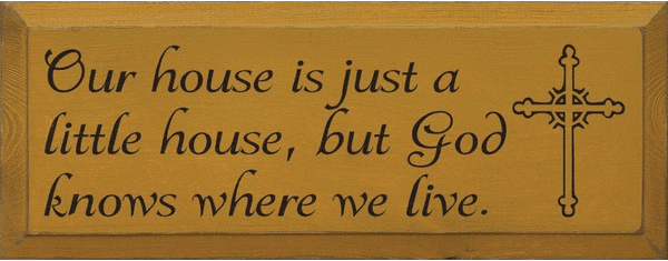 Family & Friend Sign...Our House Is Just A Little House, But God Knows Where We Live