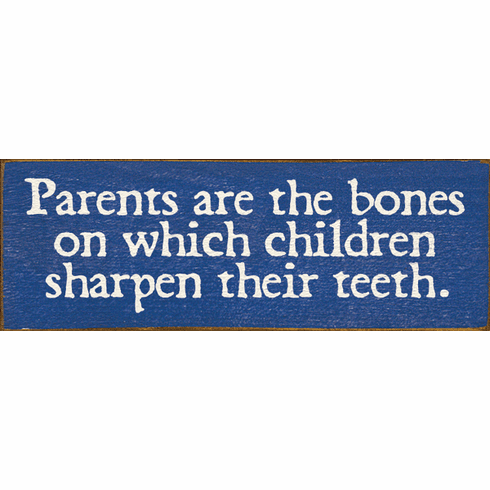 Family & Friend Sign...Parents Are The Bones On Which Children Sharpen Their Teeth