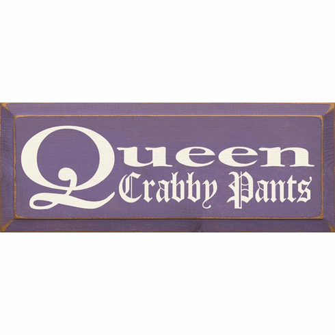 Family & Friend Sign...Queen Crabby Pants