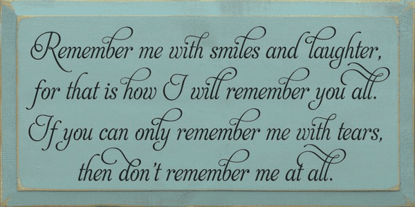 Family & Friend Sign...Remember Me With Smiles And Laughter