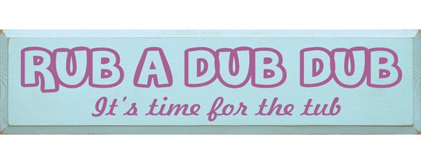 Family & Friend Sign...Rub A Dub Dub It's Time For The Tub