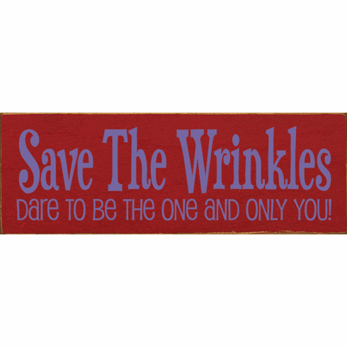 Family & Friend Sign...Save The Wrinkles - Dare To Be The One And Only You