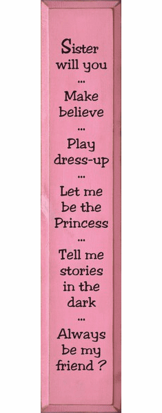 Family & Friend Sign...Sister Will You ~ Make Believe ~ Play Dress Up ~ Let Me Be The Princess