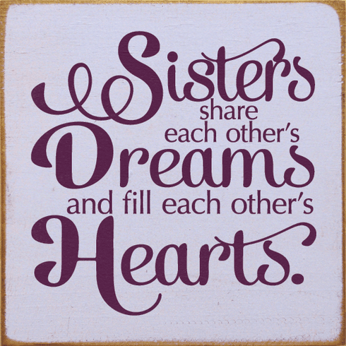 Family & Friend Sign...Sisters Share Each Other's Dreams And Fill Each Other's Hearts