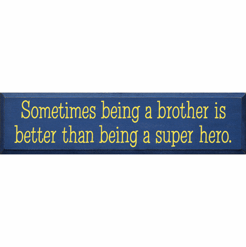 Family & Friend Sign...Sometimes Being A Brother Is Better Than Being A Super Hero