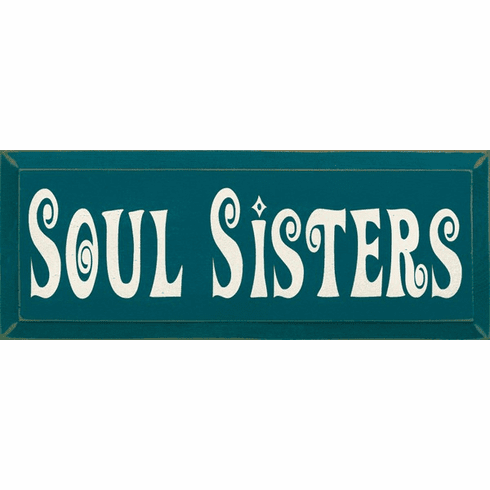 Family & Friend Sign...Soul Sisters
