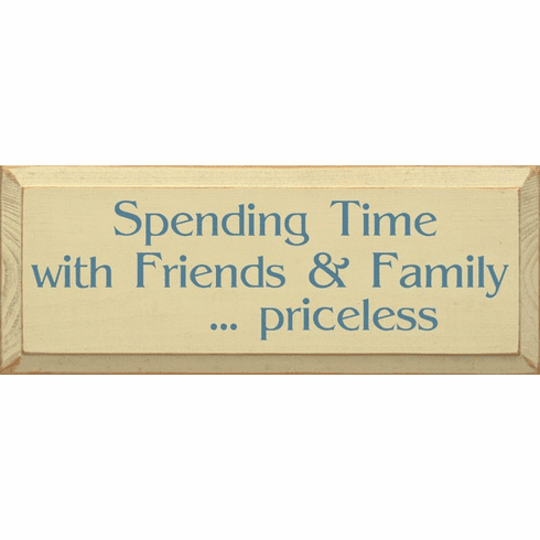 Family & Friend Sign...Spending Time With Friends And Family...Priceless