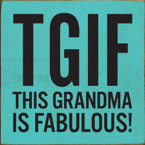 Family & Friend Sign...Tgif - This Grandma Is Fabulous