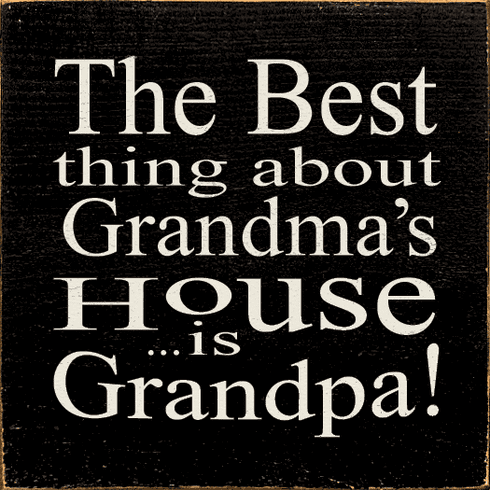 Family & Friend Sign...The Best Thing About Grandma's House...Is Grandpa