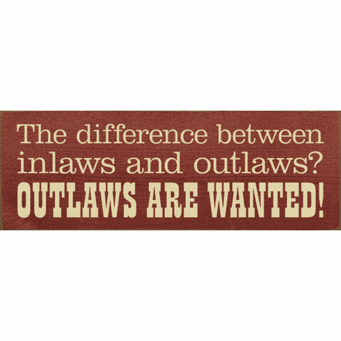 Family & Friend Sign...The Difference Between Inlaws And Outlaws? Outlaws