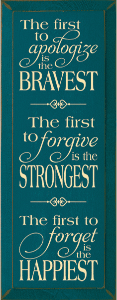 Family & Friend Sign...The First To Apologize Is The Bravest. The First To Forgive Is