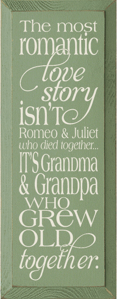 Family & Friend Sign...The Most Romantic Love Story Isn't Romeo & Juliet Who Died Together