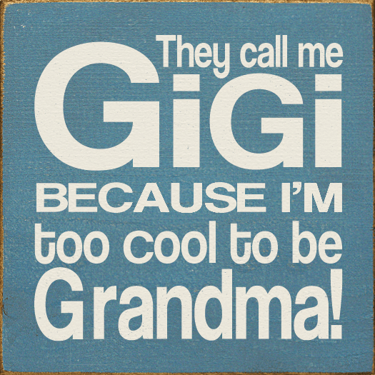 Family & Friend Sign...They Call Me Gigi Because I'm Too Cool To Be Grandma