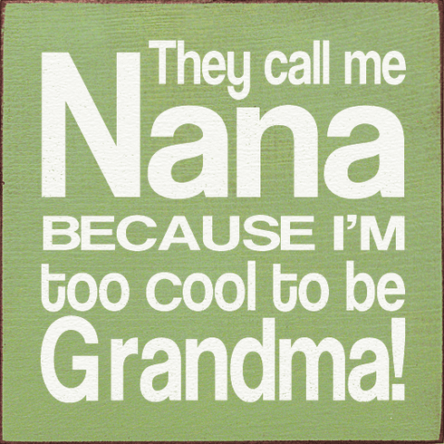 Family & Friend Sign...They Call Me Nana Because I'm Too Cool To Be Grandma