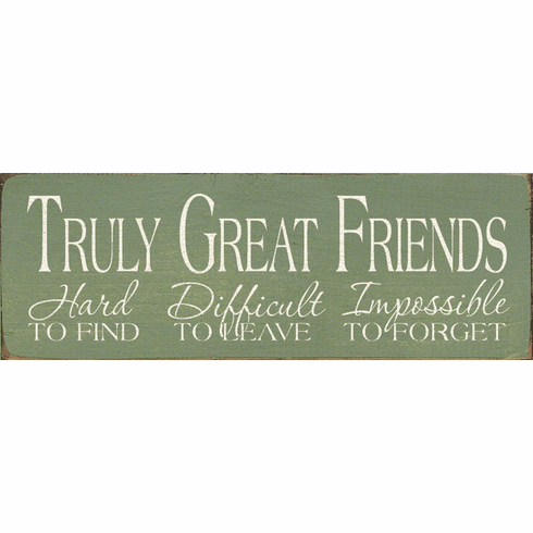 Family & Friend Sign...Truly Great Friends - Hard To Find - Difficult To Leave - Impossible To Forget