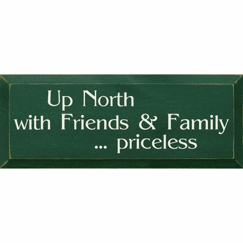 Family & Friend Sign...Up North With Friends And Family...Priceless