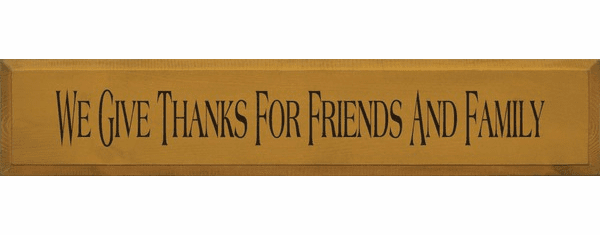 Family & Friend Sign...We Give Thanks For Friends And Family