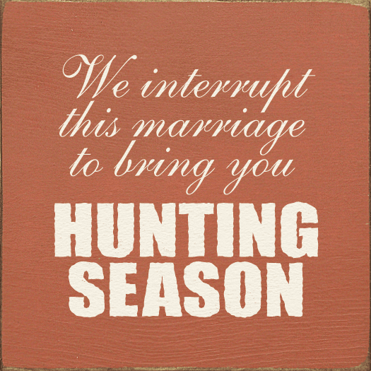 Family & Friend Sign...We Interrupt This Marriage To Bring You Hunting Season