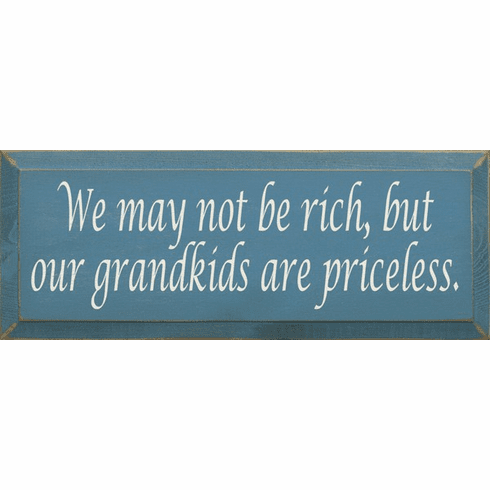 Family & Friend Sign...We May Not Be Rich, But Our Grandkids Are Priceless