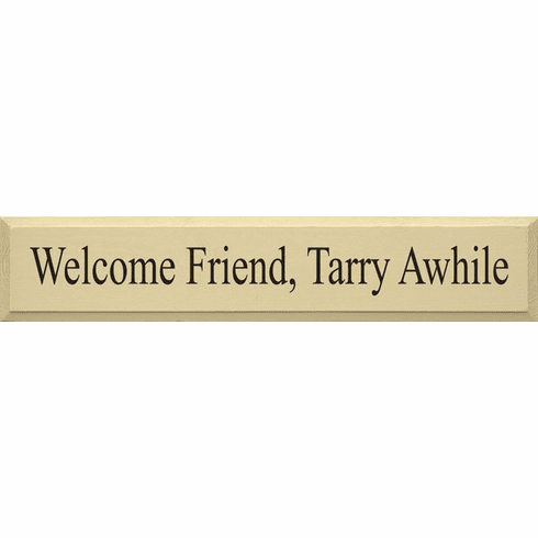 Family & Friend Sign...Welcome Friend, Tarry Awhile