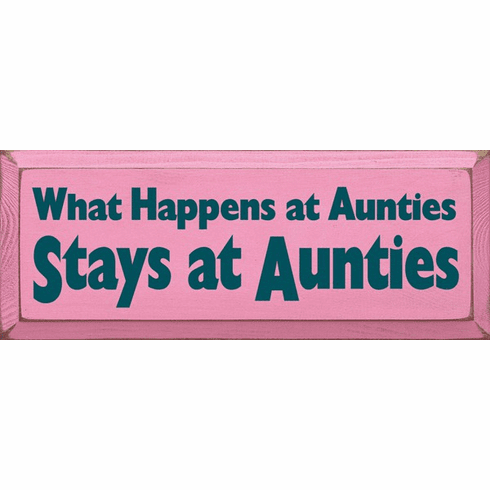 Family & Friend Sign...What Happens At Auntie's Stays At Auntie's