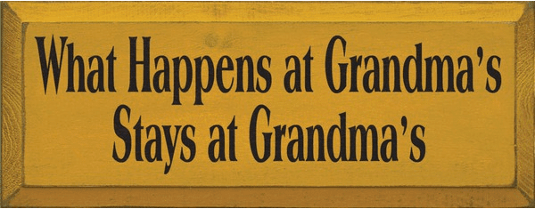 Family & Friend Sign...What Happens At Grandma's Stays At Grandma's