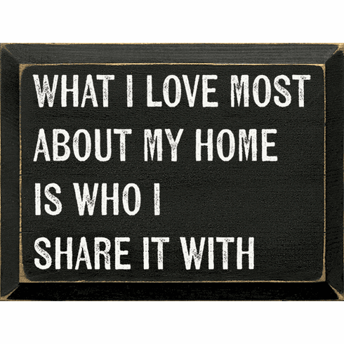 Family & Friend Sign...What I Love Most About My Home Is Who I Share It With
