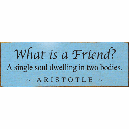 Family & Friend Sign...What Is A Friend? A Single Soul Dwelling In Two Bodies. ~ Aristotle