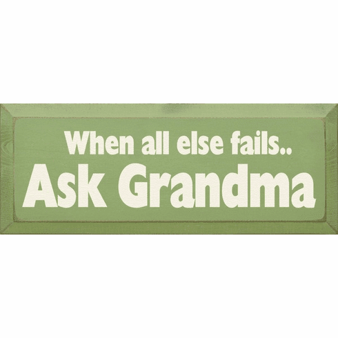 Family & Friend Sign...When All Else Fails Ask Grandma
