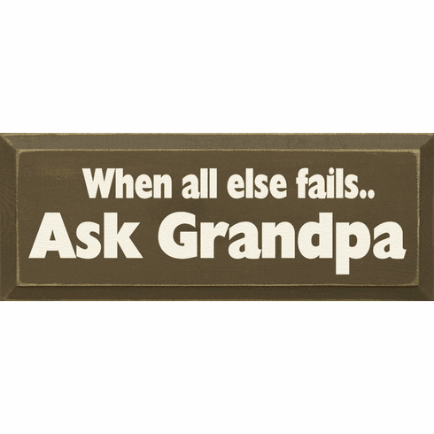 Family & Friend Sign...When All Else Fails Ask Grandpa