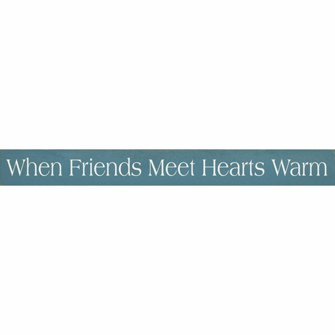 Family & Friend Sign...When Friends Meet Hearts Warm