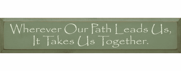 Family & Friend Sign...Wherever Our Path Leads Us, It Takes Us Together