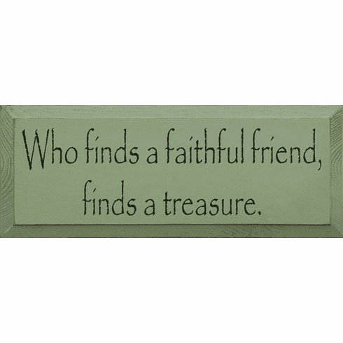 Family & Friend Sign...Who Finds A Faithful Friend, Finds A Treasure