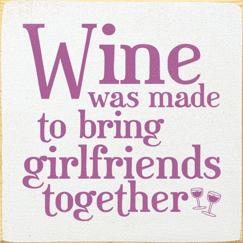 Family & Friend Sign...Wine Was Made To Bring Girlfriends Together