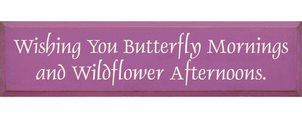 Family & Friend Sign...Wishing You Butterfly Mornings And Wildflower Afternoons