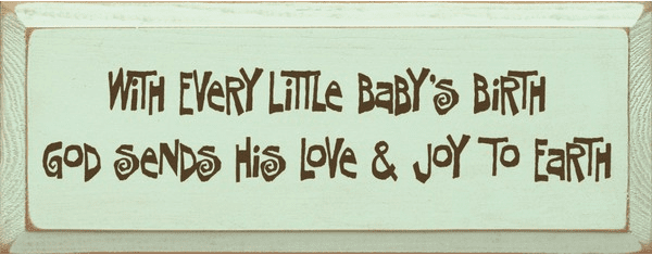 Family & Friend Sign...With Every Little Baby's Birth, God Sends His Love And Joy To Earth