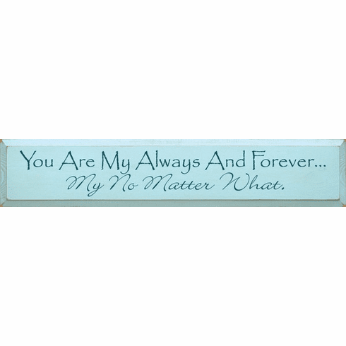 Family & Friend Sign...You Are My Always And Forever...My No Matter What