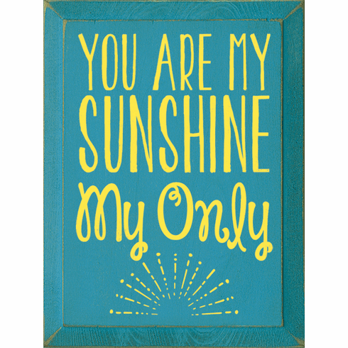 Family & Friend Sign...You Are My Sunshine. My Only