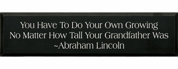 Family & Friend Sign...You Have To Do Your Own Growing... - Abraham Lincoln