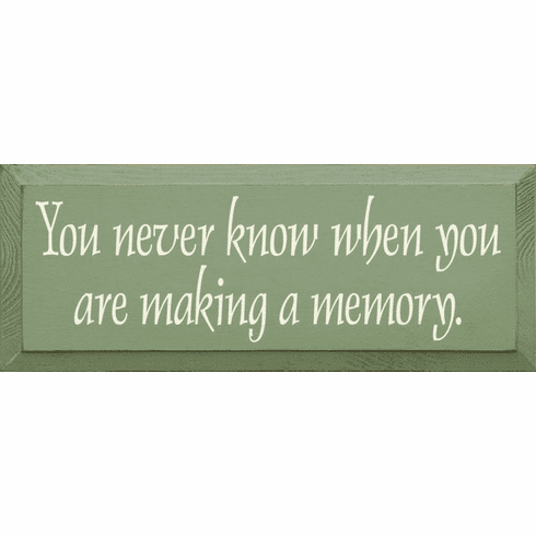 Family & Friend Sign...You Never Know When You Are Making A Memory
