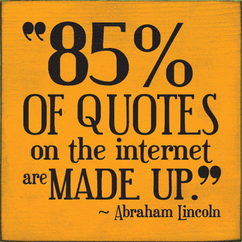 Famous Quotes Sign...85% Of Quotes On The Internet Are Made Up. - Abraham Lincoln