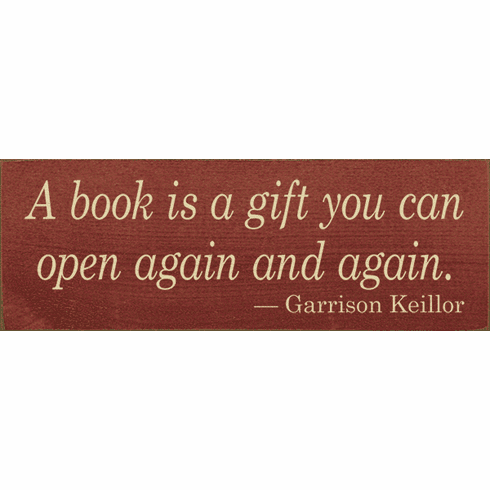 Famous Quotes Sign...A Book Is A Gift You Can Open Again And Again. - Garrison Keilor