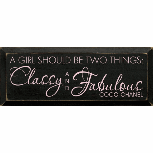 Famous Quotes Sign...A Girl Should Be Two Things...Classy And Fabulous. - Coco Chanel