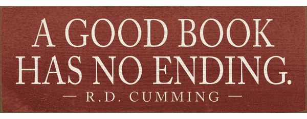 Famous Quotes Sign...A Good Book Has No Ending. - R.D. Cumming