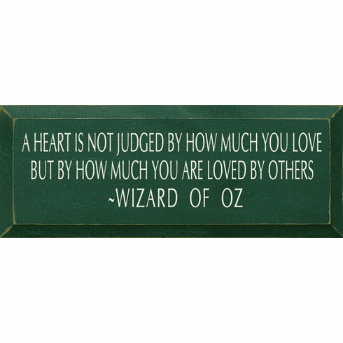Famous Quotes Sign...A Heart Is Not Judged By How Much You Love... - Wizard Of Oz
