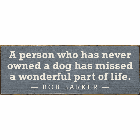 Famous Quotes Sign...A Person Who Has Never Owned A Dog Has Missed A Wonderful Part Of Life