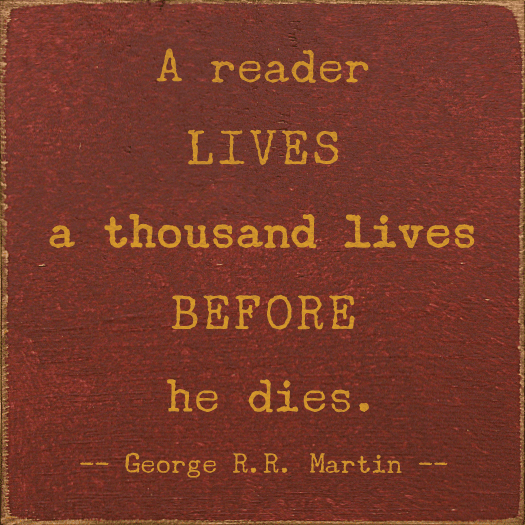 Famous Quotes Sign...A Reader Lives A Thousand Lives Before He Dies. - George R.R Martin
